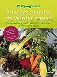 Frisches Gemüse im Winter ernten: Die besten Sorten und einfachsten Methoden für Garten und Balkon. Poster mit praktischem Anbau- und Erntekalender. 77 verschiedene Gemüse