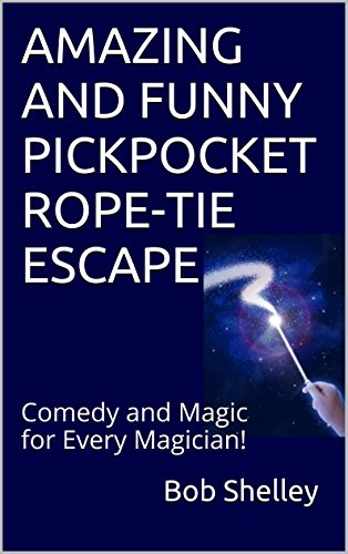 AMAZING AND FUNNY PICKPOCKET ROPE-TIE ESCAPE: Comedy and Magic for Every Magician! (English Edition)