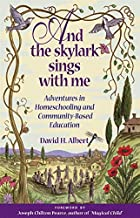 And the Skylark Sings with Me - Adventures in Homeschooling and Community-Based Education