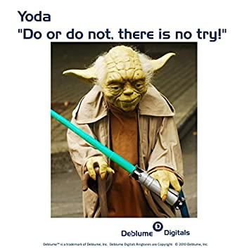 "Yoda ""Do or Do Not, There Is No Try"""