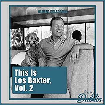 Oldies Selection: This Is Les Baxter, Vol. 2