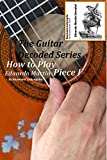 How to Play Eduardo Martin Piece I: The Guitar Decoded Series by Raymond Lohengrin (English Edition)