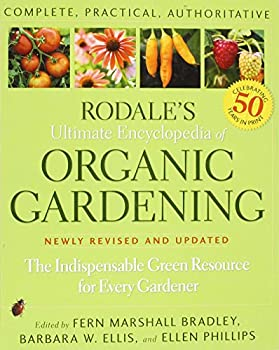 Rodale s Ultimate Encyclopedia of Organic Gardening   The Indispensible Green Resource for Every Gardener