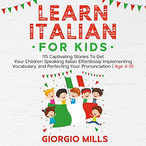 Learn Italian for Kids: 115 Captivating Stories to Get Your Children Speaking Italian Effortlessly Implementing Vocabulary, and Perfecting Your Pronunciation Age 4-10 Titelbild