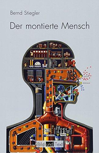 Der montierte Mensch: Eine Figur der Moderne (Bild und Text)