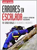 Errores En Escalada. 101 Casos Reales De Accidentes E Incidentes (Manuales (desnivel))