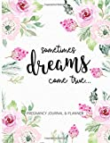 Sometimes Dreams Come True... Pregnancy Planner and Journal: Memory book for future moms! Tons of useful pages to plan the pregnancy and keep track of ... journey, week by week, for the next 9 months!