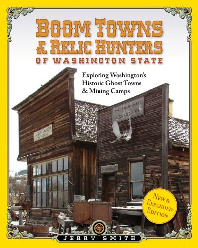 Boom Towns & Relic Huntersof Washington State: Exploring Washington's Historic Ghost Towns & Mining Camps