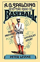 Image: A. G. Spalding and the Rise of Baseball: The Promise of American Sport, by Peter Levine (Author). Publisher: Oxford University Press; Reprint edition (September 11, 1986)