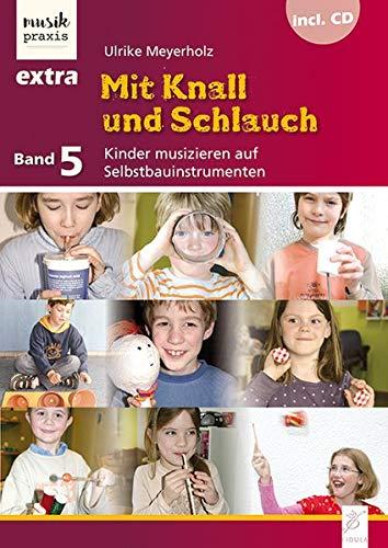 Mit Knall und Schlauch: Kinder musizieren auf Selbstbauinstrumenten (Musikpraxis-Extra)