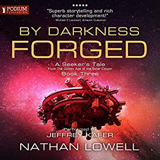By Darkness Forged     A Seeker's Tale from the Golden Age of the Solar Clipper, Book 3              By:                                                                                                                                 Nathan Lowell                               Narrated by:                                                                                                                                 Jeffrey Kafer                      Length: 9 hrs and 52 mins     16 ratings     Overall 4.6