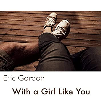 With a Girl Like You