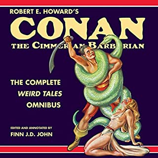 Robert E. Howard's Conan the Cimmerian Barbarian     The Complete Weird Tales Omnibus              Written by:                                                                                                                                 Robert E. Howard,                                                                                        Finn J. D. John                               Narrated by:                                                                                                                                 Finn J. D. John                      Length: 35 hrs and 6 mins     20 ratings     Overall 4.7