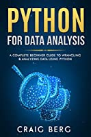 Python For Data Analysis: A Complete Beginner Guide to Wrangling & Analyzing Data Using Python Front Cover