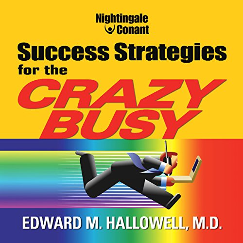 Success Strategies for the Crazy Busy                   Written by:                                                                                                                                 Edward M. Hallowell M.D.                               Narrated by:                                                                                                                                 Edward M. Halloway                      Length: 4 hrs and 35 mins     Not rated yet     Overall 0.0