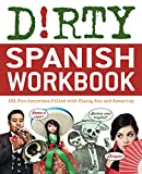 Dirty Spanish Workbook: 200 Fun Exercises Filled with Slang, Sex and Swearing (Dirty Everyday Slang)