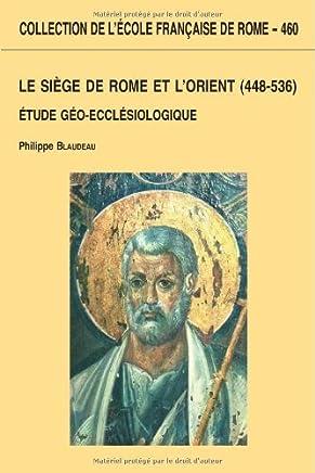 Le Siège de Rome et lOrient (448-536) : Etude géo-ecclésiologique
