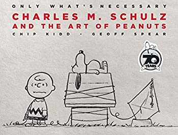 Only What s Necessary 70th Anniversary Edition  Charles M Schulz and the Art of Peanuts