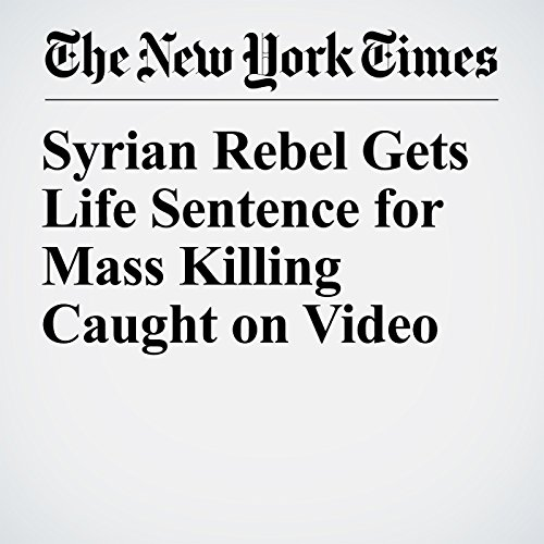 Syrian Rebel Gets Life Sentence for Mass Killing Caught on Video copertina