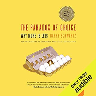 The Paradox of Choice     Why More is Less              Written by:                                                                                                                                 Barry Schwartz                               Narrated by:                                                                                                                                 Ken Kliban                      Length: 7 hrs and 2 mins     11 ratings     Overall 3.5