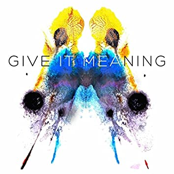 Give It Meaning