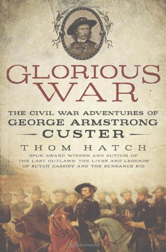 Image of Glorious War: The Civil War Adventures of George Armstrong Custer