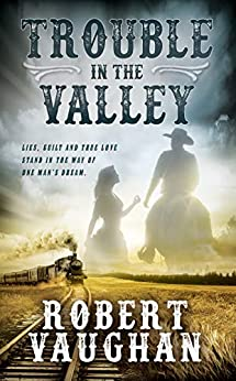 Trouble in The Valley: A Classic Western Fiction Novel by [Robert Vaughan]