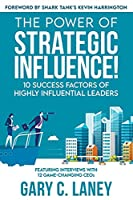 The Power of Strategic Influence!: 10 Success Factors of Highly Influential Leaders