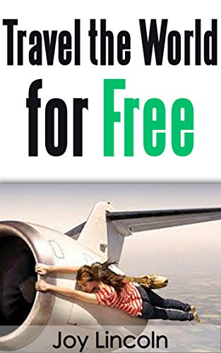 How to Travel the World for Free: The Ultimate Guide on How to Travel Free and Explore Our Incredible World NOW! (English Edition)