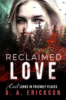 Reclaimed Love: Evil Lurks in Friendly Places (A Reclaimed Standalone Book 1) by [B.A. Erickson]