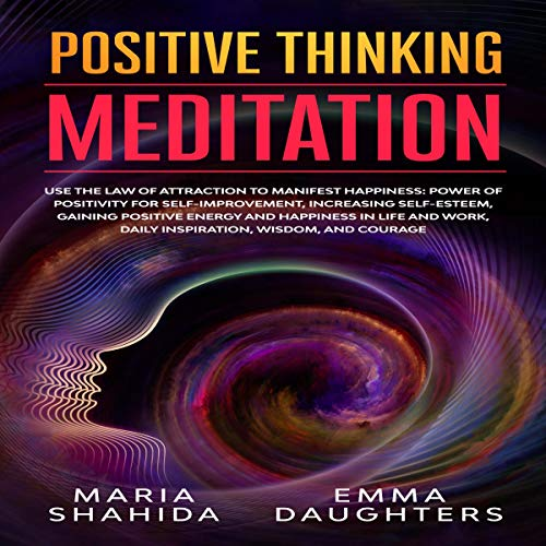 Positive Thinking Meditation: Use the Law of Attraction to Manifest Happiness cover art