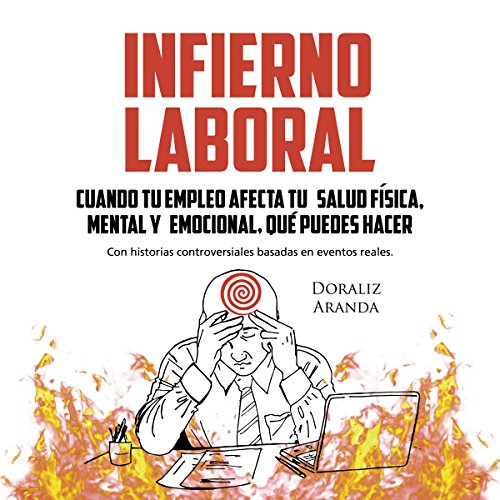 Infierno Laboral: Cuando tu empleo afecta tu salud física, mental y emocional, qué puedes hacer. (1) Audiobook By Doraliz Aranda cover art