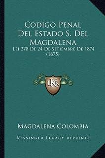 Codigo Penal del Estado S. del Magdalena: Lei 278 de 24 de Setiembre de 1874 (1875)