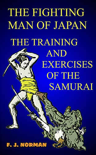 THE FIGHTING MAN OF JAPAN : THE TRAINING AND EXERCISES OF THE SAMURAI