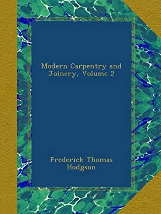 Modern Carpentry and Joinery, Volume 2