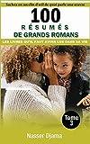 100 résumés de grands romans dont tout le monde parle (Tome 3): Les livres qu'il faut avoir lus dans sa vie (French Edition)