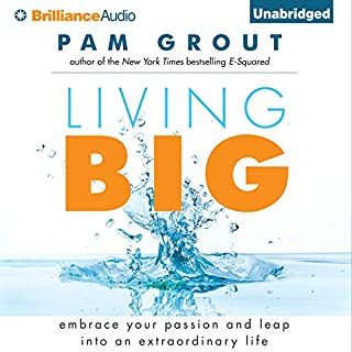 Living Big     Embrace Your Passion and Leap into an Extraordinary Life              By:                                                                                                                                 Pam Grout                               Narrated by:                                                                                                                                 Pam Grout                      Length: 3 hrs and 54 mins     11 ratings     Overall 4.4