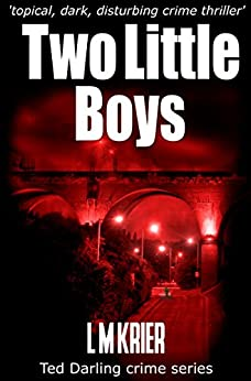 Two Little Boys - a topical, dark and disturbing crime thriller: Ted Darling crime series by [L M Krier]