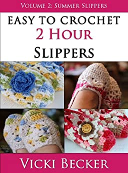 Summer Slippers (Easy To Crochet 2 Hour Slippers) by [Vicki Becker]