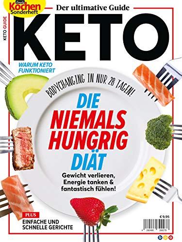 Der ultimative Guide KETO - DIE NIEMALS HUNGRIG DIÄT: Gewicht verlieren, Energie tanken & fantastisch fühlen!