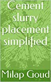 Cement slurry placement simplified (English Edition)