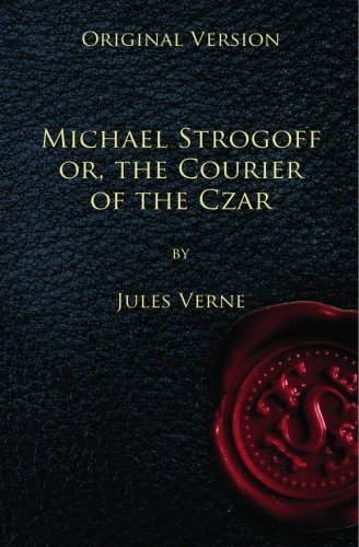 Michael Strogoff - Original Version: or, The Courier of the Czar
