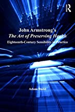 John Armstrong's The Art of Preserving Health: Eighteenth-Century Sensibility in Practice