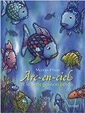 Arc-en-ciel et le petit poisson perdu de Marcus Pfister,Géraldine Elschner (Traduction) ( 4 octobre 2012 )