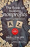 THE BOOK ON BUILDING NONPROFITS: MASTER HOW TO DO IT RIGHT - FROM A TO...