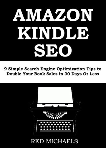 AMAZON KINDLE SEO 2016: 9 Simple Search Engine Optimization Tips to Double Your Book Sales in 30 Days Or Less