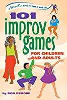 101 Improv Games for Children and Adults: Fun and Creativity With Improvisation and Acting (Smartfun Series)