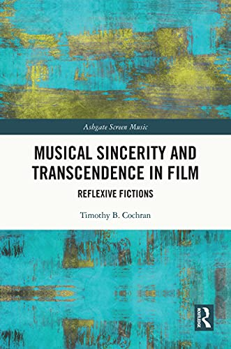 Musical Sincerity and Transcendence in Film: Reflexive Fictions (Ashgate Screen Music Series) (English Edition)