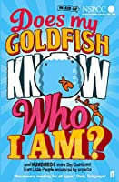 Does My Goldfish Know Who I Am?: and hundreds more Big Questions from Little People answered by experts
