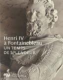 Henri IV a fontainebleau - un temps de splendeur (RMN EXPOSITION EXPOSITIONS)